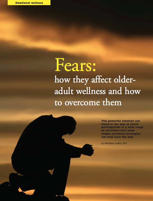 Fears: how they affect older-adult wellness and how to overcome them by Marilynn Larkin, MA-590