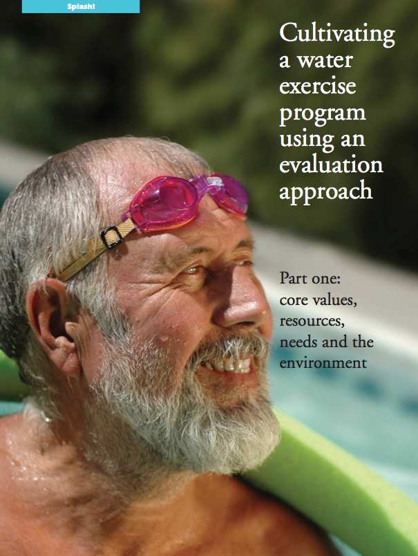 Cultivating a water exercise program using an evaluation approach, part one: core values, resources, needs and the environment by Mary E. Sanders, PhD, FACSM-601